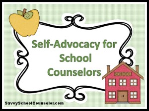 Self-Advocacy for School Counselors- savvyschoolcounselor.com